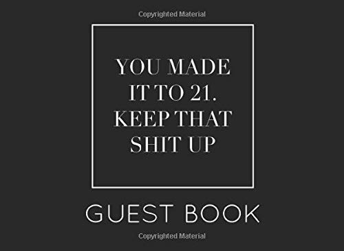 You Made It to 21. Keep That Shit Up Guest Book: Black and White Guest Book for 21st Birthday Party. Fun gift for someone's birthday, original present for a friend or a family member