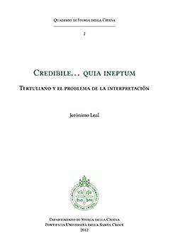 Credibile… quia ineptum: Tertulliano y el problema de la interpretación di [Leal, Jerónimo]