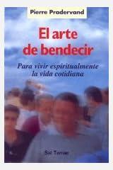 El arte de bendecir, para vivir espiritualmente la vida cotidiana Paperback