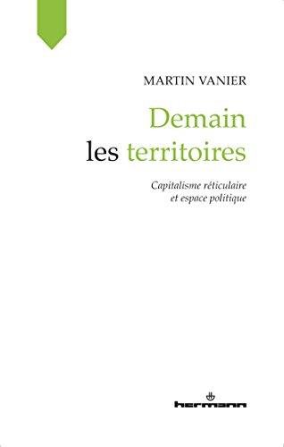 Demain les territoires: Capitalisme réticulaire et espace politique