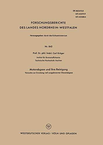 Motorabgase Und Ihre Reinigung: Versuche Zur Erzielung Voll Ausgebrannter Dieselabgase (Forschungsberichte des Landes Nordrhein-Westfalen)