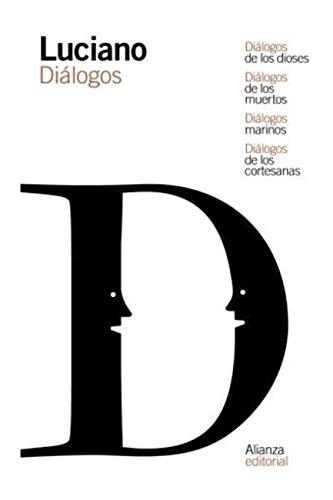 Diálogos de los dioses / Diálogos de los muertos / Diálogos marinos / Diálogos de las cortesanas (El Libro De Bolsillo - Clásicos De Grecia Y Roma) por Luciano