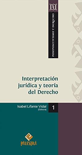 Interpretación jurídica y teoría del Derecho (Postpositivismo y Derecho n 1)