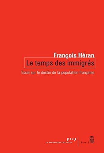 Le Temps des immigrés. Essai sur le destin de la population française par Francois Heran