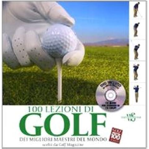 Cento lezioni di golf dei migliori maestri del mondo scelti da Golf Magazine. Con DVD