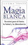 Descargar Libro Magia blanca / White Spells: Secretos para el amor, la salud y la abundancia / Wise Women's Secrets for Greater Love, Health and Abundance de Ileana Abrev