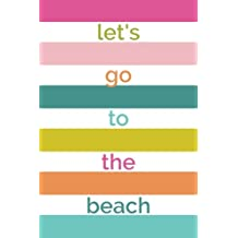 Let's Go To The Beach: Lined Writing Notebook, 120 Pages -- Bright Multicolored Pink, Teal, Orange, Green, Chartreuse Stripes
