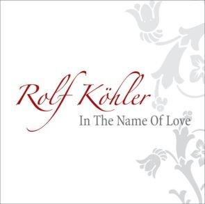 Rolf Köhler - In The Name Of Love