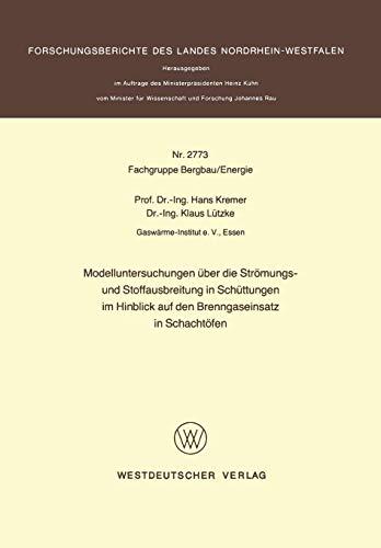 Modelluntersuchungen über die Strömungs- und Stoffausbreitung in Schüttungen im Hinblick auf den Brenngaseinsatz in Schachtöfen (Forschungsberichte des Landes Nordrhein-Westfalen, Band 2773)