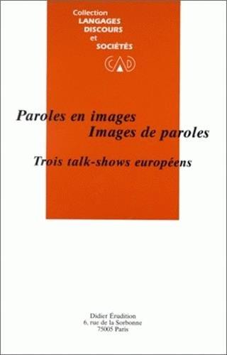 Paroles En Images. Images de Paroles: Trois Talk-Shows Europeens (Langages, Discours Et Societes)
