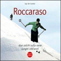 Roccaraso. Due solchi nella neve lunghi 100 anni por Ugo Del Castello