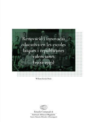 Renovació i innovació educativa en les escoles laiques i republicanes valencianes (1900-1939 (Estudis comarcals) por Wilson Ferrús Peris