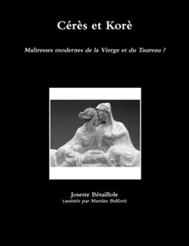 Cérès et Korè: Maîtresses modernes de la Vierge et du Taureau ? par Josette Bétaillole