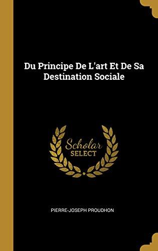 Du Principe de l'Art Et de Sa Destination Sociale par Pierre-Joseph Proudhon
