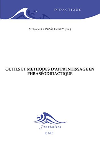Outils et méthode d'apprentissage en phraséodidactique: Essai de didactique (Proximités Didactique) par Maribel González Rey