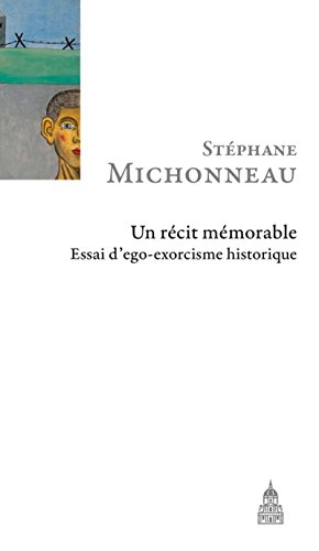 Un récit mémorable: Essai d'ego-exorcisme historique par Stéphane Michonneau