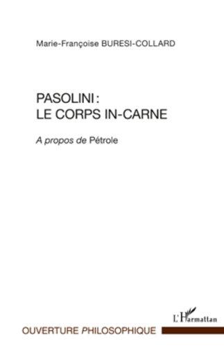 Pasolini : le corps in-carne: A propos de <em>Pétrole</em> (Ouverture Philosophique) par Marie-Françoise Buresi-Collard