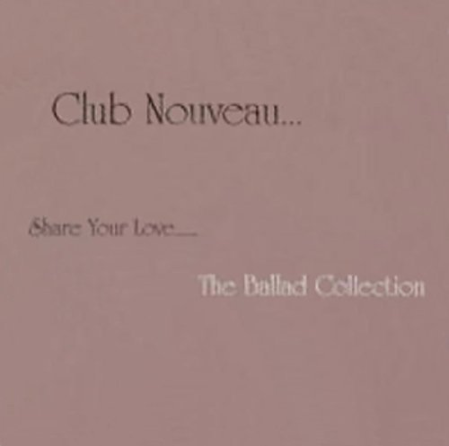 Share Your Love: The Ballad Collection by Club Nouveau (Pc Share)