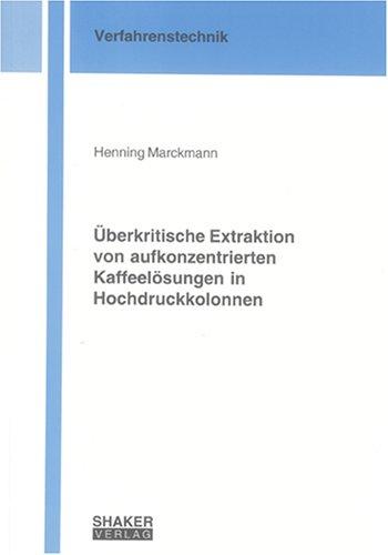 Überkritische Extraktion von aufkonzentrierten Kaffeelösungen in Hochdruckkolonnen (Berichte aus der Verfahrenstechnik)