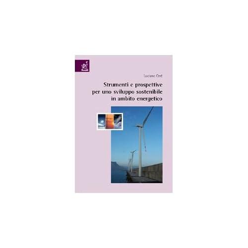 Strumenti E Prospettive Per Uno Sviluppo Sostenibile In Ambito Energetico