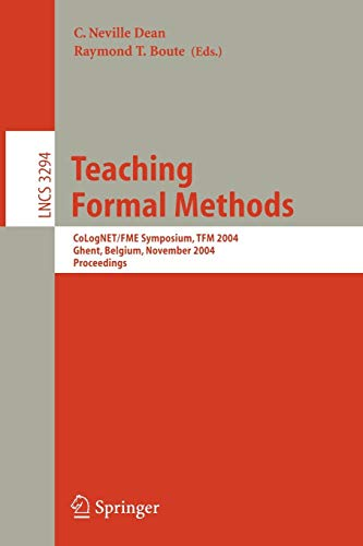Teaching Formal Methods: CoLogNET/FME Symposium, TFM 2004, Ghent, Belgium, November 18-19, 2004. Proceedings (Lecture Notes in Computer Science, Band 3294)