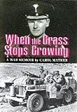 When the Grass Stops Growing: A Memoir of the Second World War