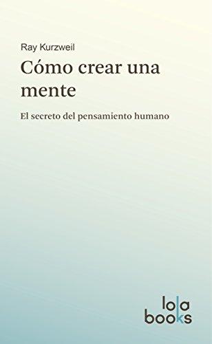 Cómo crear una mente: El secreto del pensamiento humano