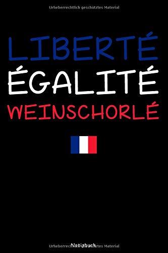Schorle Flasche (Liberté Égalité Weinschorle: Notizbuch   Tagebuch   Heft   Buch   Journal   110 Seiten - liniert   DIN A5   Geschenkidee)