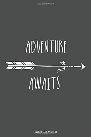 Bucket List Journal: Adventure Awaits. Record Your 100 Bucket List Ideas, Goals, Dreams & Deadlines in One Handy Journal Notebook.