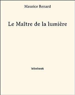 Le matre de la lumire french edition ebook maurice renard le matre de la lumire french edition by renard maurice fandeluxe Choice Image