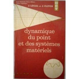 Dynamique du point et des systèmes matériels : Par J. Légal,... J. Cliton,... Écoles nationales d'arts et métiers, écoles d'ingénieurs