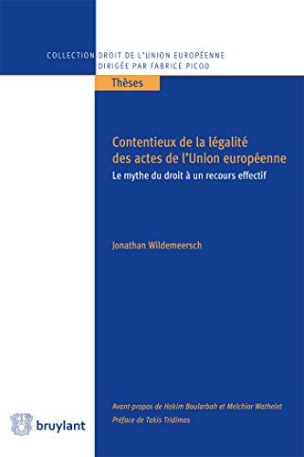 Contentieux de la légalité des actes de l'Union européenne: Le mythe du droit à un recours effectif par  Jonathan Wildemeersch