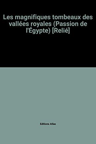 Les magnifiques tombeaux des vallées royales (Passion de l'Égypte) [Relié]