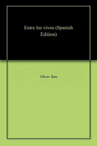 Entre los vivos por Oliver Rau