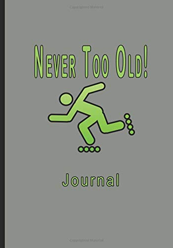 Never Too Old Dot Grid Journal: 200 Page Dotted Paper Journal Organizer, Rollerblading Planner Notebook, Bullet System, BUJO Paper Diary, Daily Weekly Monthly, 7x10