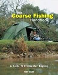 The Coarse Fishing Handbook: A Guide to Freshwater Angling by Tony Miles (2009-04-01)