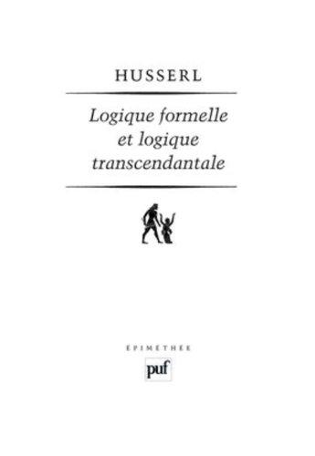 Logique formelle et logique transcendantale : Essai d'une critique de la raison logique par Edmund Husserl