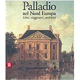 Palladio. Nel nord Europa. Libri, viaggiatori, architetti (Storia dell'architettura)