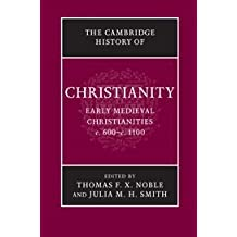 The Cambridge History of Christianity: Volume 3, Early Medieval Christianities, c.600–c.1100: Early Medieval Christianities, C.600-c.1100 v. 3