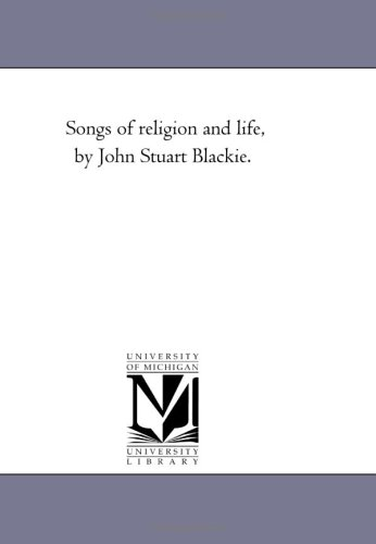 Songs of Religion and Life, by John Stuart Blackie.