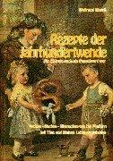 Rezepte der Jahrhundertwende - Als Chemie noch ein Fremdwort war: Kochen - Backen - Einmachen wie bei Muttern mit Tips und kleinen Lebensweisheiten