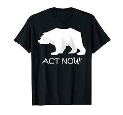 Act Now! Eisbär Erde Klima Climate Proteste Spruch T-Shirt