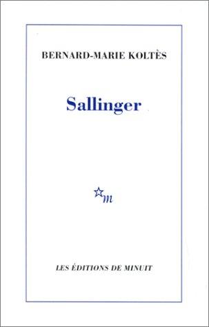 Sallinger par Bernard-Marie Koltès
