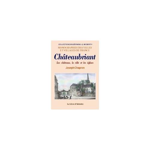 Chateaubriant, les Chateaux, la Ville et les Eglises