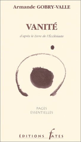 Vanité, d'après le livre de l'Ecclésiaste par Armande Gobry-Valle