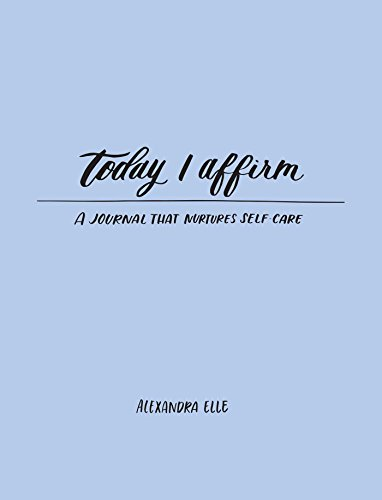 Today I Affirm: A Journal that Nurtures Self-Care