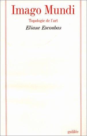 Imago mundi : Topologie de l'art de Eliane Escoubas (21 novembre 1986) Relié