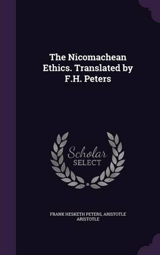The Nicomachean Ethics. Translated by F.H. Peters by Frank Hesketh Peters,Aristotle Aristotle