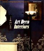Art Deco Interiors: Decoration and Design of the 20s and 30s: Decoration and Design Classics of the...