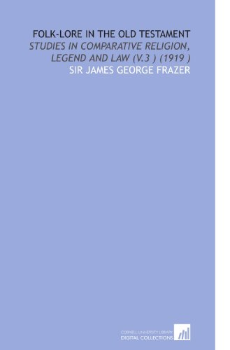 Folk-Lore in the Old Testament: Studies in Comparative Religion, Legend and Law (V.3) (1919)